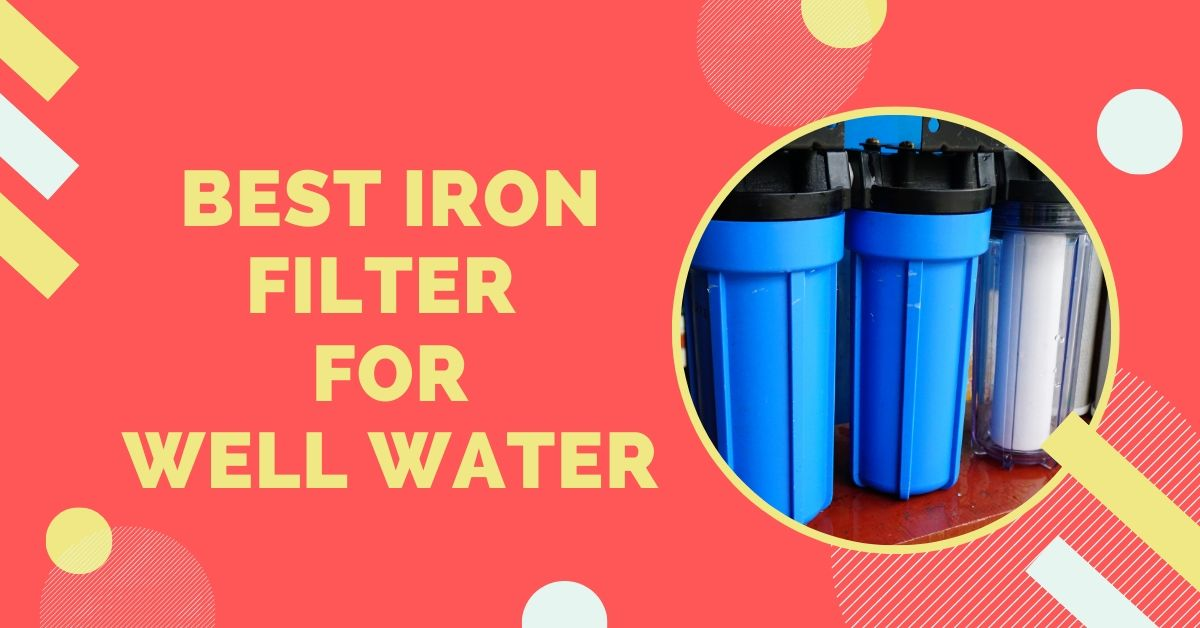 best iron filter for well water