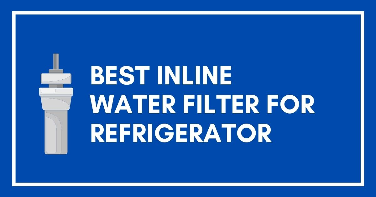 best inline water filter for refrigerator